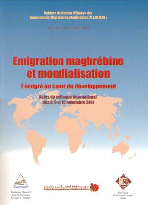 Emigration Maghrébine et Mondialisation  L'immigré au Cœur du Développement