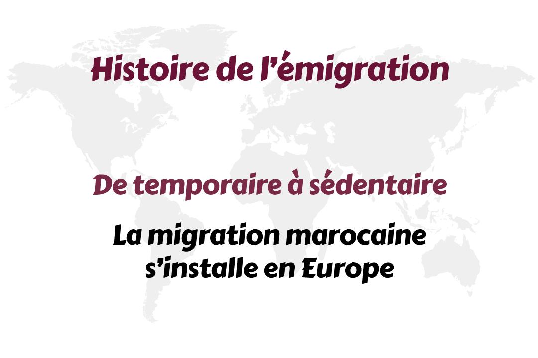 De temporaire à sédentaire – La migration marocaine s'installe en Europe