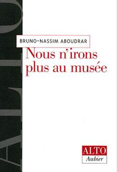 Bruno Nassim Aboudrar - Nous n'irons plus au musée